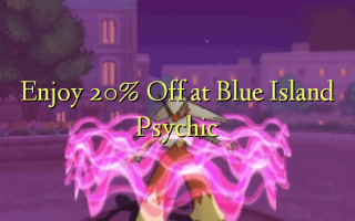 Enjoy 20% Off at Blue Island Psychic