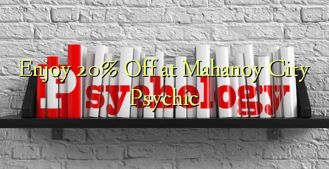 Enjoy 20% Off at Mahanoy City Psychic