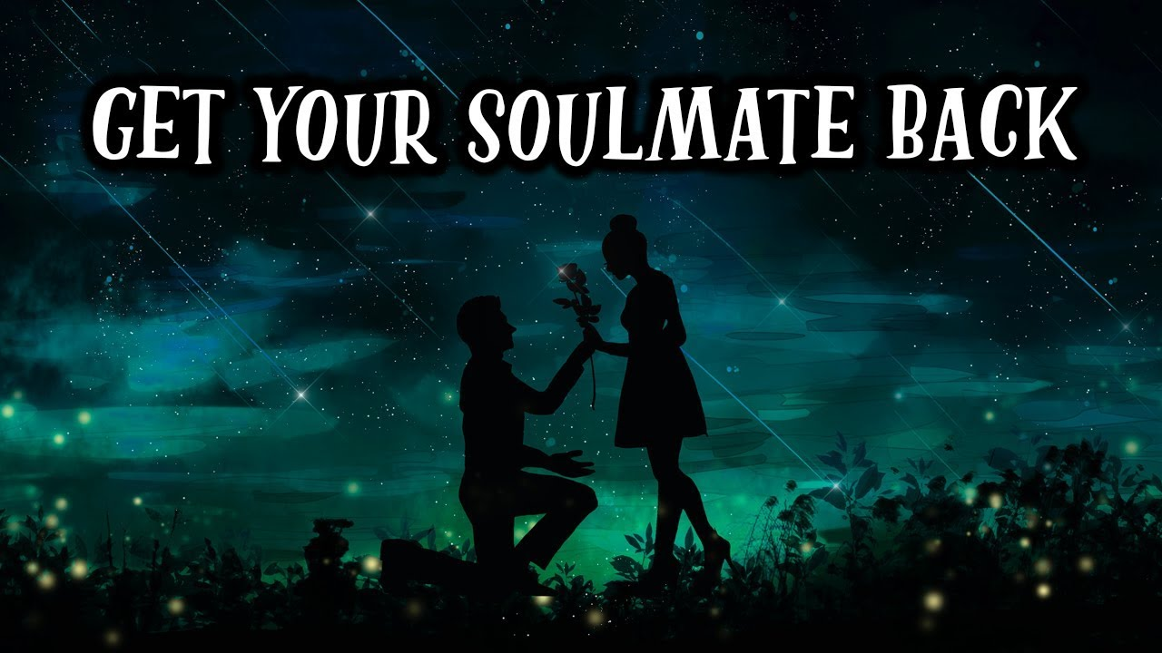 Getting Back with Your Soulmate