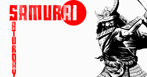 Samurai Saturday