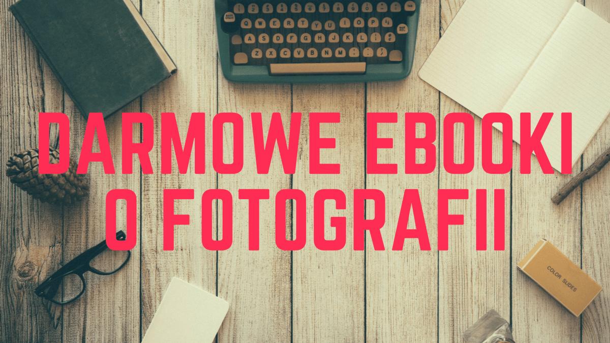19 darmowych e-booków o fotografii do ściągnięcia!
