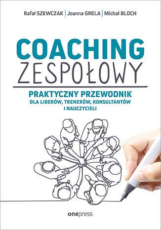 coachz Coaching: Coaching zespołowy. Praktyczny przewodnik dla liderów, trenerów, konsultantów i nauczycieli. Onepress 2020. KONKURS