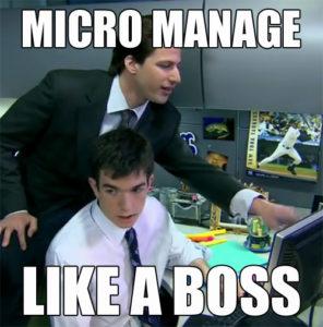 Micromanage like a boss