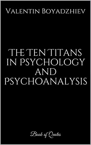 Psychology and Psychoanalysis Books. The Ten Titans in Psychology and Psychoanalysis: Book of Quotes