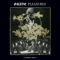 GRAVE PLEASURES - Funeral Party