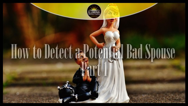 How to Detect a Potential Bad Spouse – Part 1