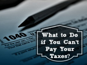 What to Do if I Cant Pay My Taxes?