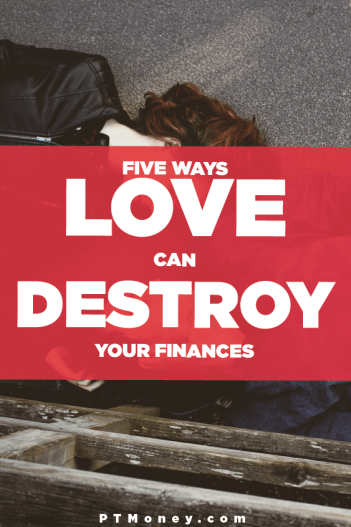 5 Ways Love Can Destroy Your Finances | Money and Marriage | Budgeting in a Relationship