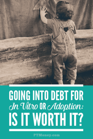 Is it Worth Going Into Insane Debt for In Vitro (or Adoption)?