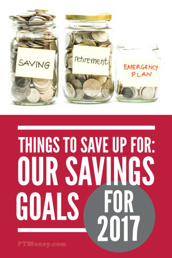 Do you need help figuring out what to save money for? Read how PT saves money and what his goals are for 2017. This will get ideas going for what financial goals you need to have in place.