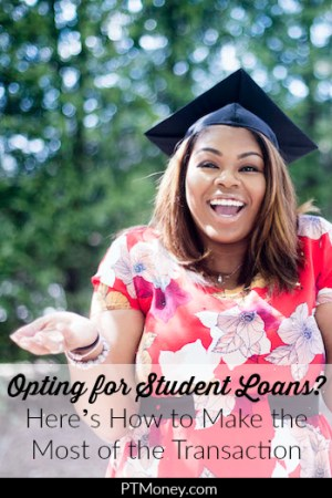 Opting for Student Loans? Here's How to Make the Most of the Transaction
