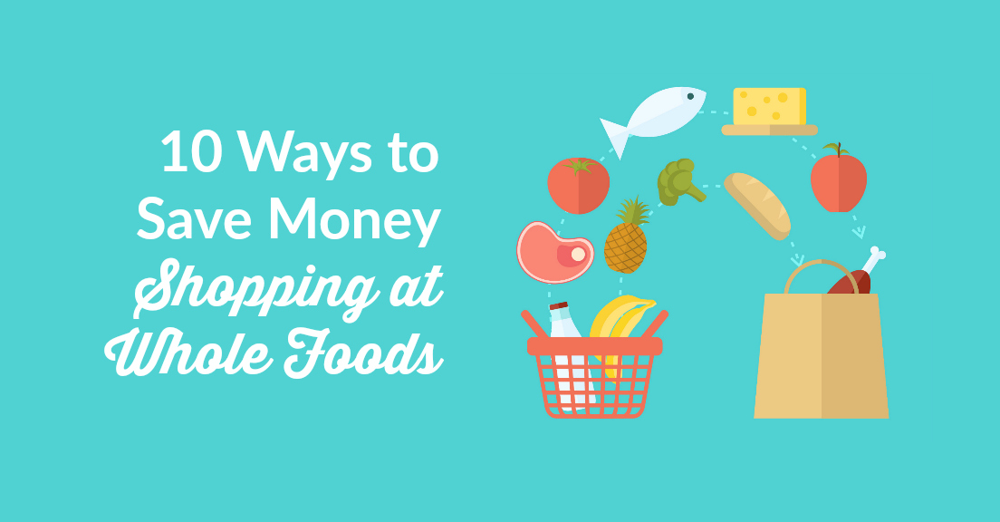 Save Money Shopping Whole Foods