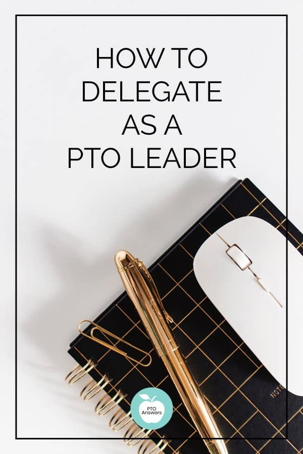 How to delegate as a PTO leader and be a stronger leader.  on a desktop with gold desk accessories and a black notebook.