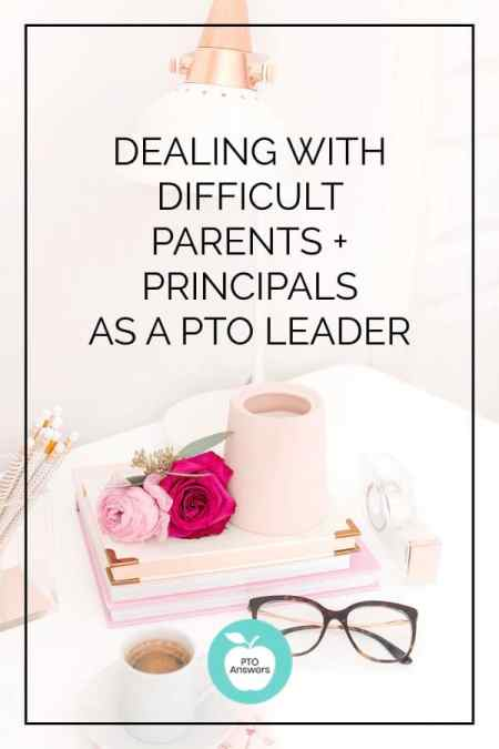 Dealing with difficult parents and Principals as a PTO leader