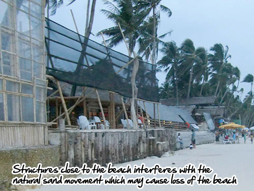 Structures close to the beach interferes with the natural sand movement which may cause loss of the beach
