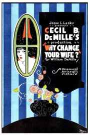 Why Change Your Wife?, 1920 directed by Cecil B. DeMille and starring Gloria Swanson
