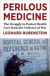 Cover for the book Perilous Medicine: The Struggle to Protect Health Care from the Violence of War