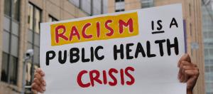 Racismo es una crisis de Salud Pública:  La transformación comienza aquí. Comienza con nosotros.