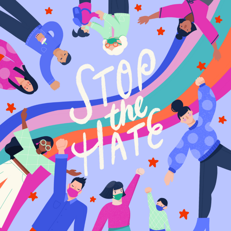 "This is a piece of art by Yvonne Chan. This is a brightly-colored illustration with white text in the center that says ""Stop the Hate."" Around this, there are people of different shapes, sizes and ethnicities that are mostly masked and holding their fists up in solidarity. There is a grandma dancing with her grandchild, someone holding a boba drink as they put up the solidarity fist, and several young adults. The background is light purple and there is a rainbow weaving across."