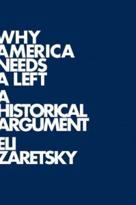 Book cover of Why America Needs a Left: A Historical Argument by Eli Zaretsky © Polity | Amazon.com