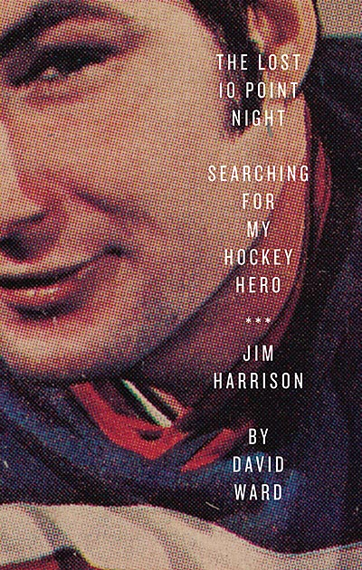 Book Review - The Lost 10 Point Night: Searching for My Hockey Hero . . . Jim Harrison