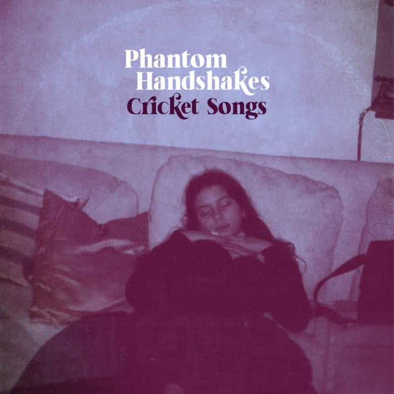 Phantom Handshakes - 'Cricket Songs'