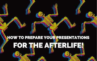 3 Ways to Prepare Your Presentations for the Afterlife!