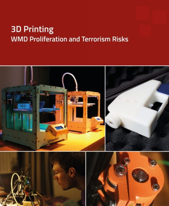 Latest Report: 3D Printing – WMD Proliferation and Terrorism Risks