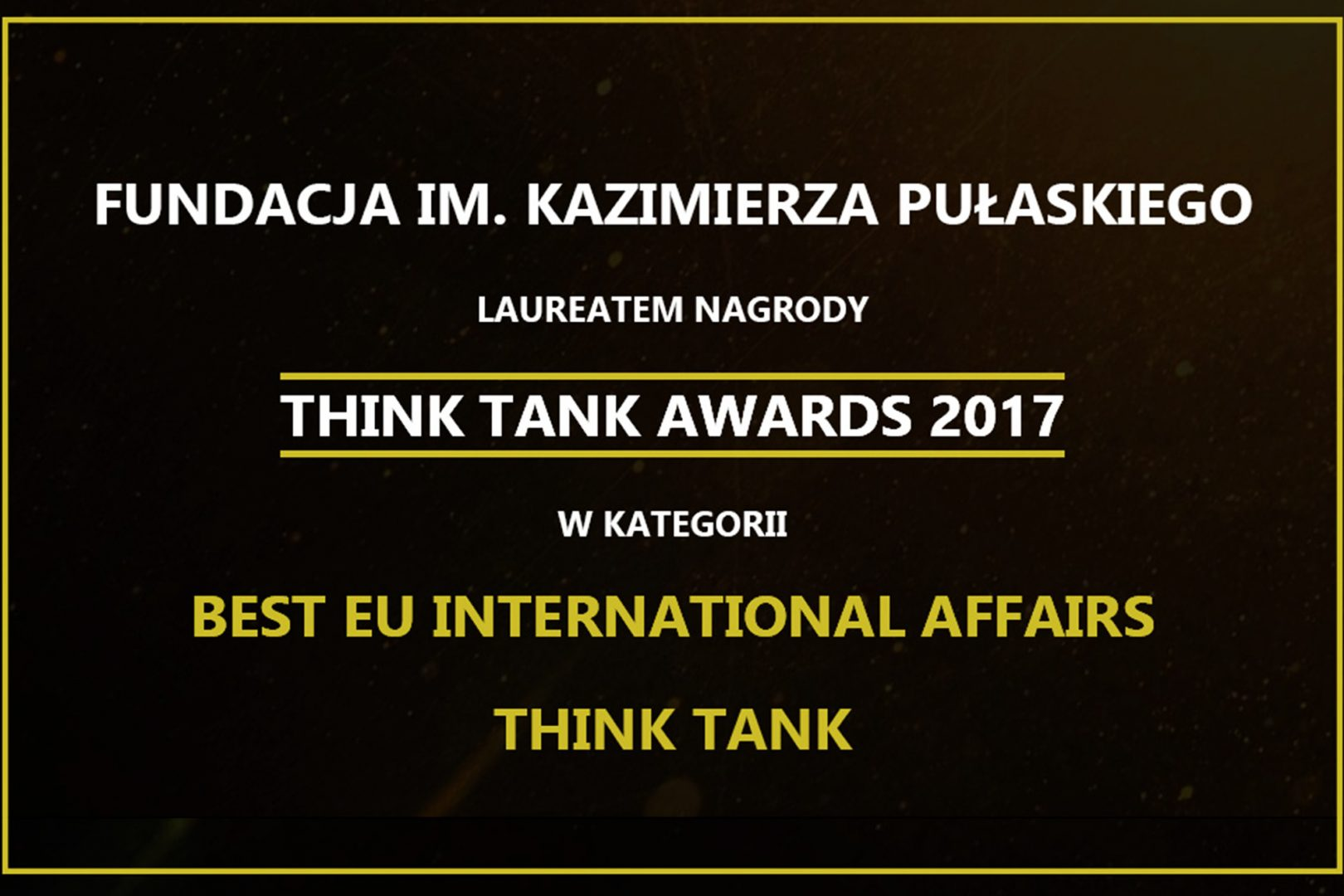 Pulaski Foundation recognized as the best think tank in field of international affairs in the European Union.