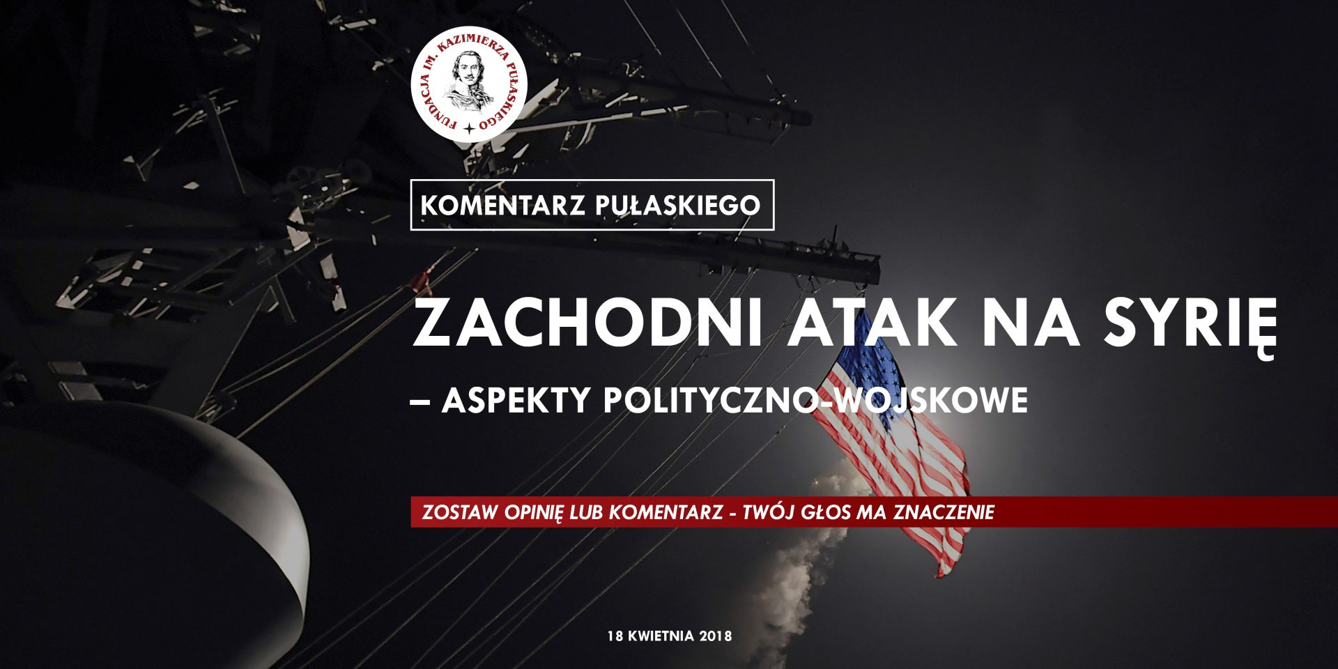 KOMENTARZ PUŁASKIEGO – R. Ciastoń: Zachodni atak naSyrię – aspekty polityczno-wojskowe