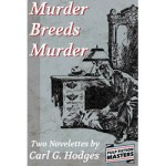 Murder Breeds Murder – Two Novelettes by Carl G. Hodges