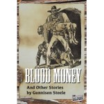 Blood Money and Other Stories by Gunnison Steele