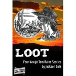 LOOT – Four Navajo Tom Raine Stories by Jackson Cole