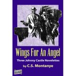 Wings For An Angel- Three Johnny Castle Novelettes by C.S. Montanye