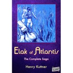 Elak of Atlantis -The Complete Saga by Henry Kuttner