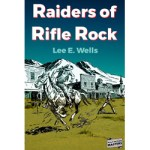 Raiders of Rifle Rock by Lee E. Wells