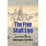 The Free Shall Live and Other Stories by Georges Surdez