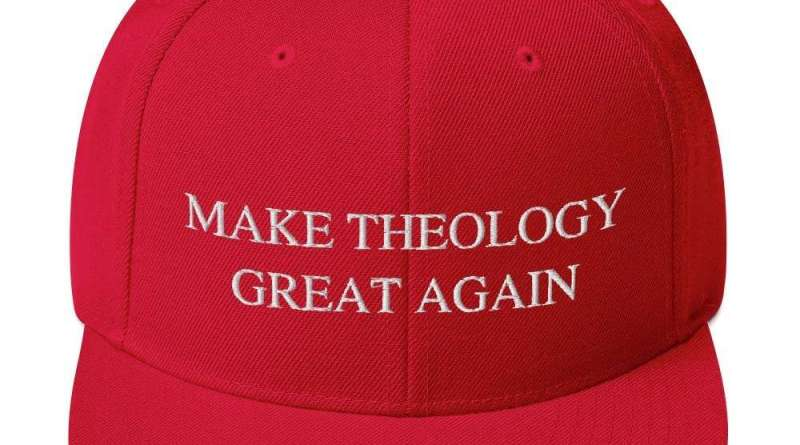 Make Theology Great Again