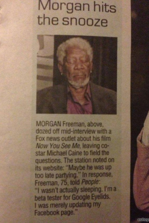 Morgan Freeman, after getting caught sleeping during an interview: