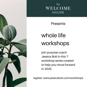 Whole Life Workshops in Partnership with Jessica Bott and The Welcome House