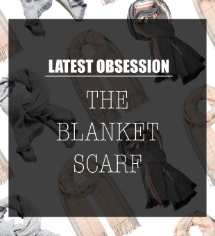 Latest Obsession // The Blanket Scarf