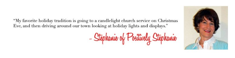 Stephanie of Positively Stephanie - Holiday Traditions