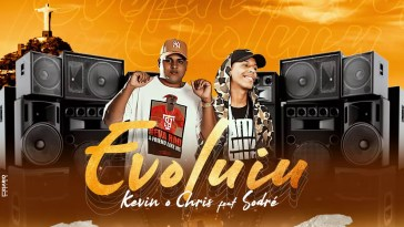 Kevin O Chris – Evoluiu Feat. Sodré (DJ JUNINHO 22 DA COLOMBIA)