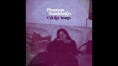 Phantom Handshakes – Cricket Songs
