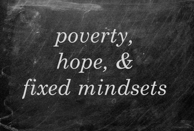 poverty, hope, and fixed mindsets