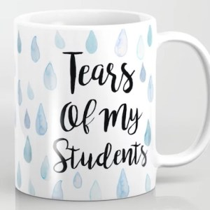 Tears of my Students Coffee Mug by AubreyNicole413 https://society6.com/product/tears-of-my-students_mug?curator=hautelatte