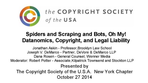 CSUSA - Spiders and Scraping and Bots, Oh My! -- Datanomics, Copyright, and Legal Liability - October 27 2014