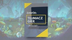 Darmowy e-book Zawód: Tłumacz gier – jak zacząć