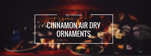 easy cinnamon air dry ornaments