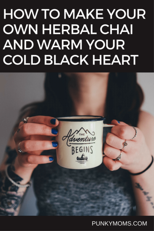 How To Make Your Own Herbal Chai And Warm Your Cold Black Heart